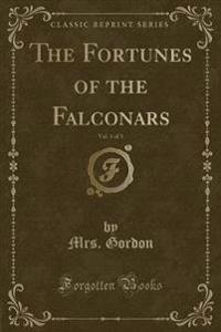 The Fortunes of the Falconars, Vol. 1 of 3 (Classic Reprint)