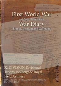 32 DIVISION Divisional Troops 155 Brigade Royal Field Artillery : 29 December 1915 - 27 February 1917 (First World War, War Diary, WO95/2380/3)