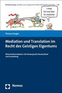 Mediation Und Translation Im Recht Des Geistigen Eigentums: Wirtschaftsmediation Mit Schwerpunkt Deutschland Und Luxemburg