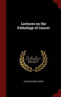 Lectures on the Pathology of Cancer