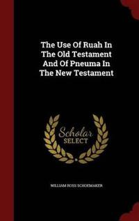 The Use of Ruah in the Old Testament and of Pneuma in the New Testament