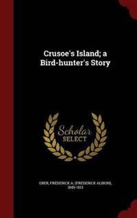 Crusoe's Island; A Bird-Hunter's Story