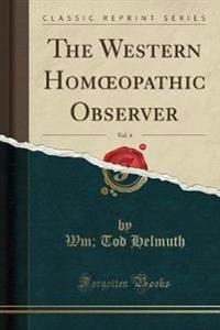 The Western Homoeopathic Observer, Vol. 4 (Classic Reprint)