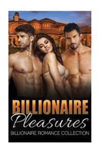 Billionaire Pleasures: Billionaire Romance Collection