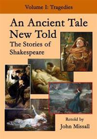 An Ancient Tale New Told - Volume 1: The Stories of Shakespeare - Tragedies