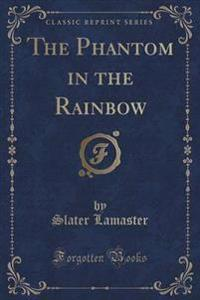 The Phantom in the Rainbow (Classic Reprint)
