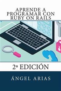 Aprende a Programar Con Ruby on Rails: 2a Edición