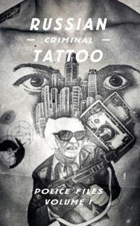 Russian Criminal Tattoo Police Files: Volume I