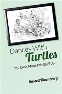 Dances with Turtles: You Can't Make This Stuff Up!