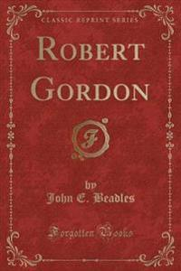 Robert Gordon (Classic Reprint)