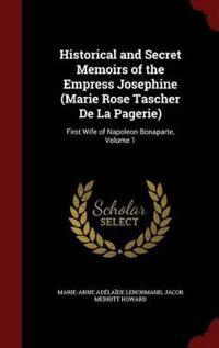 Historical and Secret Memoirs of the Empress Josephine (Marie Rose Tascher de La Pagerie)