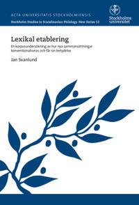 Lexikal etablering : En korpusundersökning av hur nya sammansättningar konventionaliseras och får sin betydelse