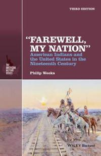 """""""Farewell, My Nation"""": American Indians and the United States in the Nineteenth Century"""