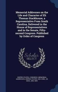Memorial Addresses on the Life and Character of Eli Thomas Stackhouse, a Representative from South Carolina, Delivered in the House of Representatives and in the Senate, Fifty-Second Congress. Published by Order of Congress