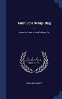 Aunt Jo's Scrap-Bag ...