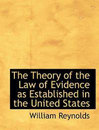 The Theory of the Law of Evidence As Established in the United States