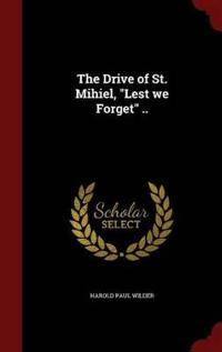 The Drive of St. Mihiel, Lest We Forget ..