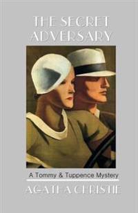 The Secret Adversary: A Tommy & Tuppence Mystery