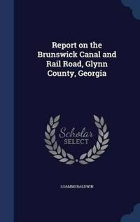 Report on the Brunswick Canal and Rail Road, Glynn County, Georgia