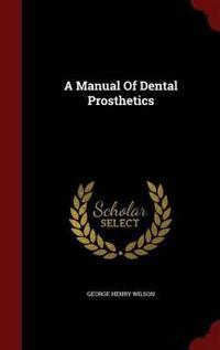 A Manual of Dental Prosthetics