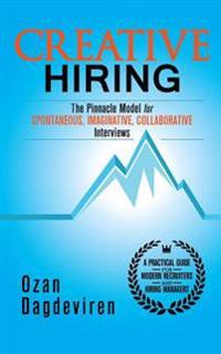 Creative Hiring: The Pinnacle Model for Spontaneous, Imaginative, Collaborative Interviews