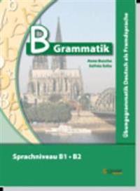 B-Grammatik. Übungsgrammatik Deutsch als Fremdsprache, Sprachniveau B1/B2