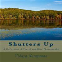 Shutters Up: A Collection of Travel and Bird Photographs