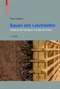 Bauen Mit Leichtlehm: Handbuch Für Das Bauen Mit Holz Und Lehm