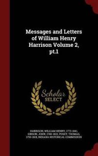 Messages and Letters of William Henry Harrison Volume 2, PT.1