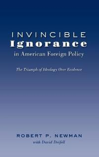 Invincible Ignorance in American Foreign Policy
