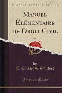 Manuel Elementaire de Droit Civil, Vol. 1 (Classic Reprint)