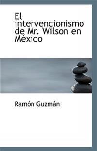 El intervencionismo de Mr. Wilson en México