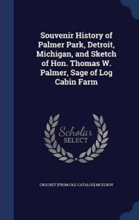 Souvenir History of Palmer Park, Detroit, Michigan, and Sketch of Hon. Thomas W. Palmer, Sage of Log Cabin Farm