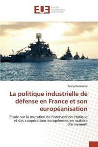 La Politique Industrielle de Defense En France Et Son Europeanisation