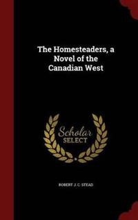 The Homesteaders, a Novel of the Canadian West