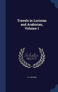 Travels in Luristan and Arabistan; Volume 1