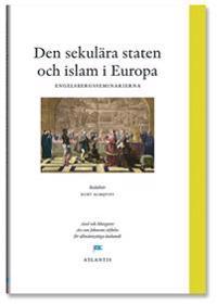 Den sekulära staten och Islam i Europa : perspektiv från engelsbergsseminariet 2006
