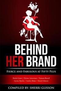 Behind Her Brand Fierce and Fabulous at Fifty Plus