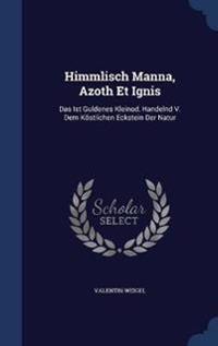 Himmlisch Manna, Azoth Et Ignis