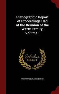 Stenographic Report of Proceedings Had at the Reunion of the Wertz Family, Volume 1