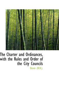 The Charter and Ordinances, with the Rules and Order of the City Councils