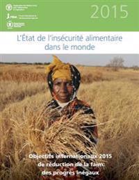 L'Etat de L'Insecurite Alimentaire Dans Le Monde 2015: Objectifs Internationaux 2015 de Reduction de La Faim: Des Progres Inegaux