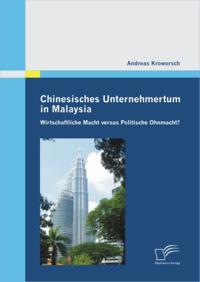 Chinesisches Unternehmertum in Malaysia: Wirtschaftliche Macht versus Politische Ohnmacht?