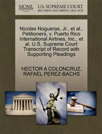 Nicolas Nogueras, JR., et al., Petitioners, V. Puerto Rico International Airlines, Inc., et al. U.S. Supreme Court Transcript of Record with Supporting Pleadings
