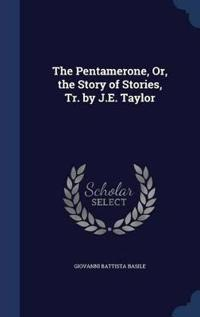 The Pentamerone, Or, the Story of Stories, Tr. by J.E. Taylor