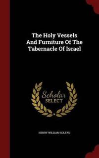 The Holy Vessels and Furniture of the Tabernacle of Israel