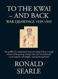 To the Kwai-And Back: War Drawings 1939-1945