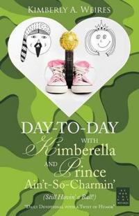 Day-to-day With Kimberella and Prince Ain?t-so-charmin?