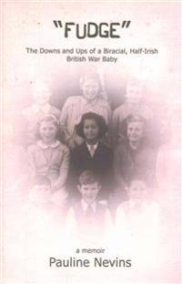 Fudge: The Downs and Ups of a Biracial, Half-Irish, British War Baby
