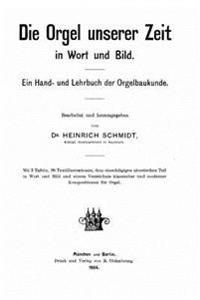 Die Orgel Unserer Zeit in Wort Und Bild Ein Hand Und Lehrbuch Der Orgelbaukunde